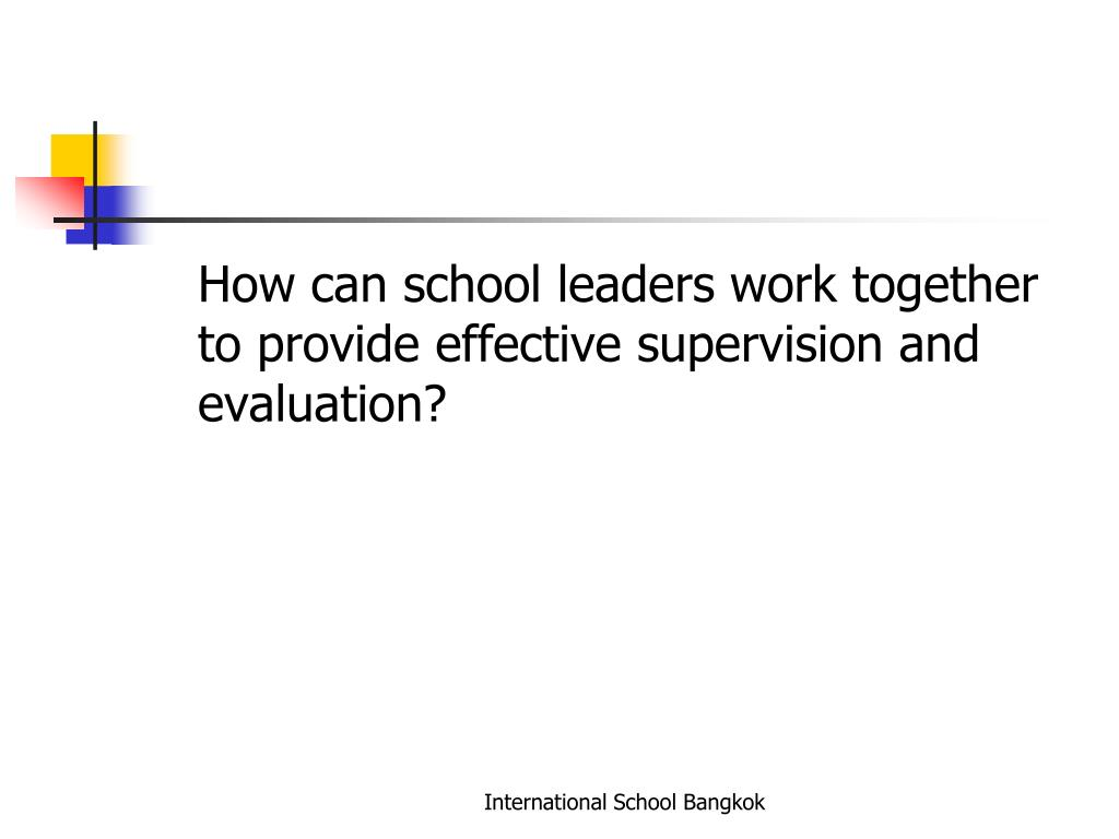 How can school leaders work together to provide effective supervision and evaluation?