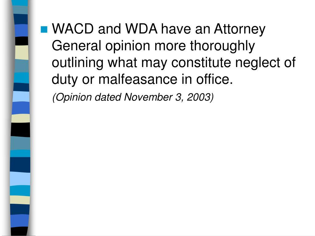 WACD and WDA have an Attorney General opinion more thoroughly outlining what may constitute neglect of duty or malfeasance in office.