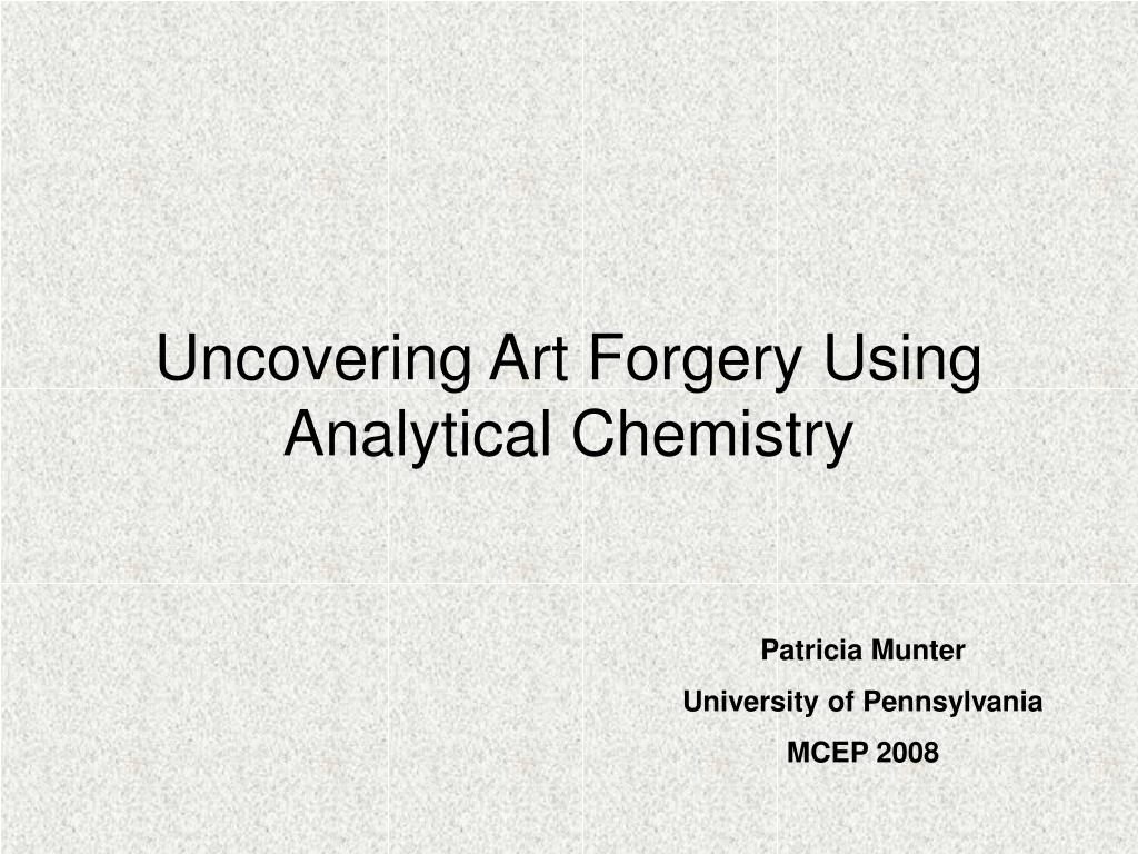 uncovering art forgery using analytical chemistry l.
