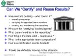 can we certify and reuse results
