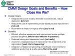 cmmi design goals and benefits how close are we