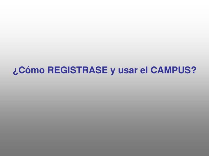 ¿Cómo REGISTRASE y usar el CAMPUS?