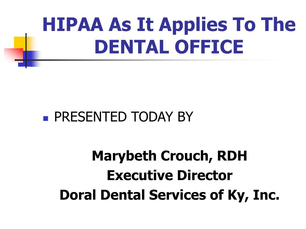 hipaa as it applies to the dental office l.