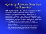 agents by someone other than the supervisor