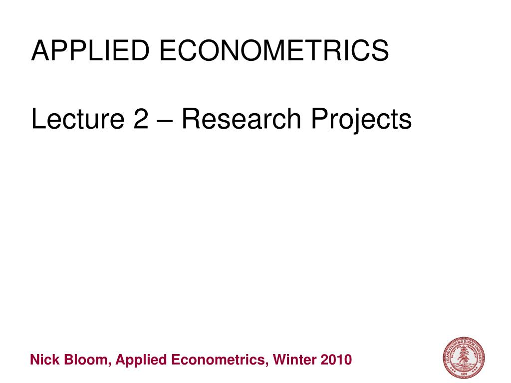 applied econometrics lecture 2 research projects l.