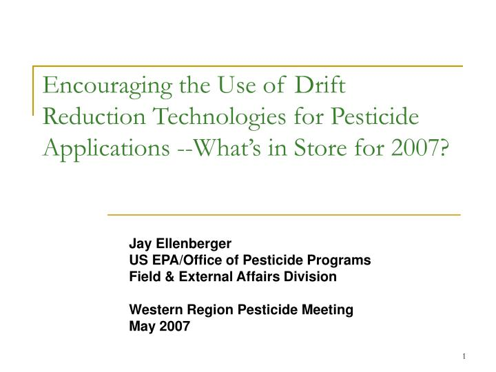 Encouraging the Use of Drift Reduction Technologies for Pesticide Applications --What's in Store f...