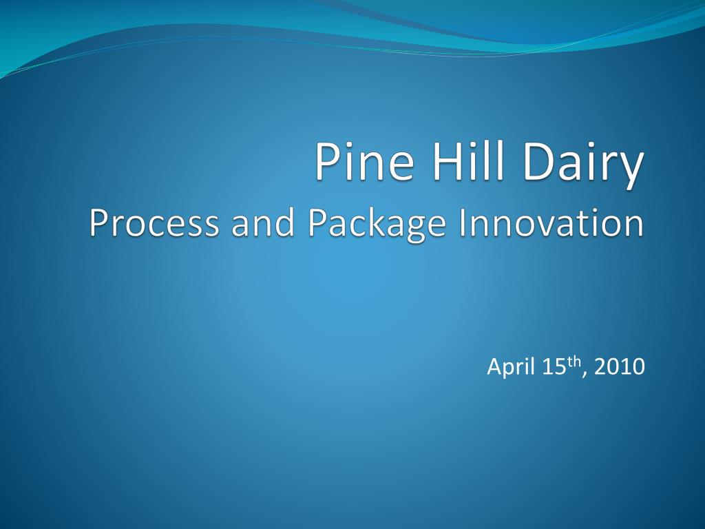 pine hill dairy process and package innovation l.