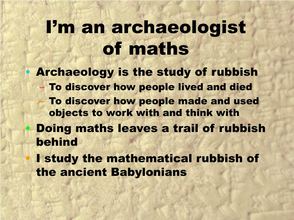 I'm an archaeologist