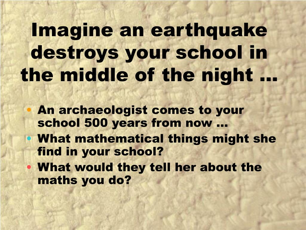 Imagine an earthquake destroys your school in the middle of the night …