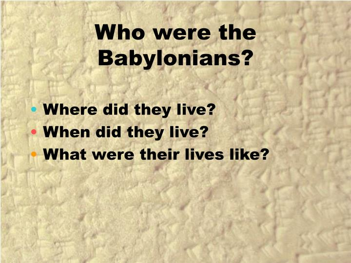 Who were the babylonians
