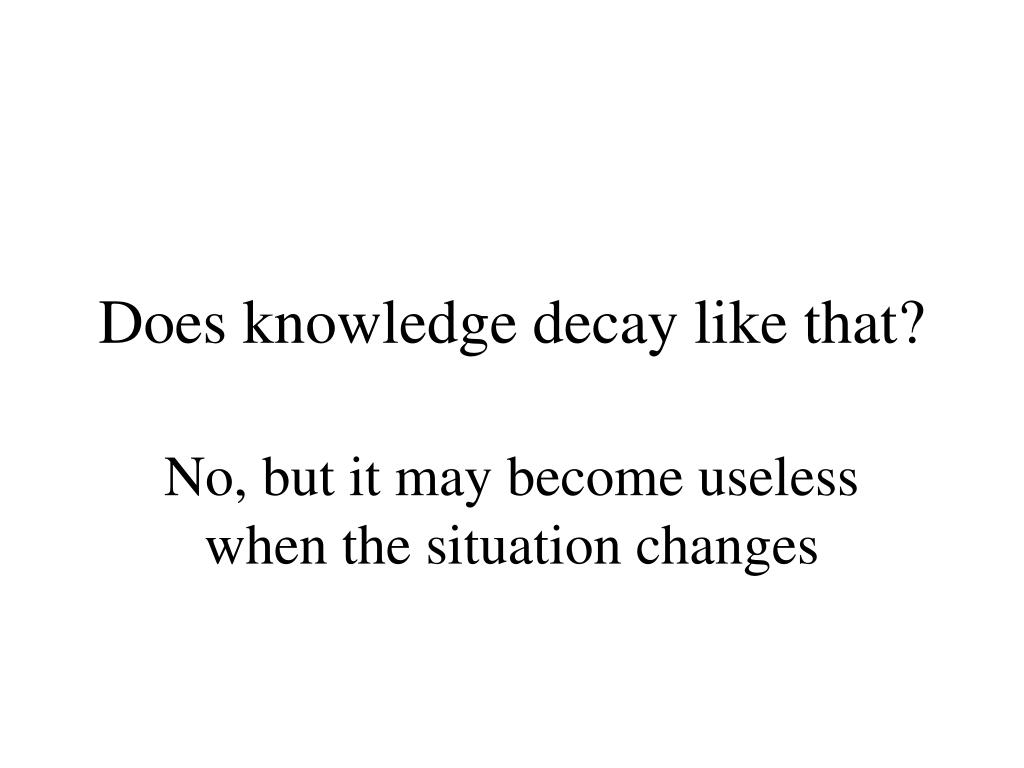 Does knowledge decay like that?