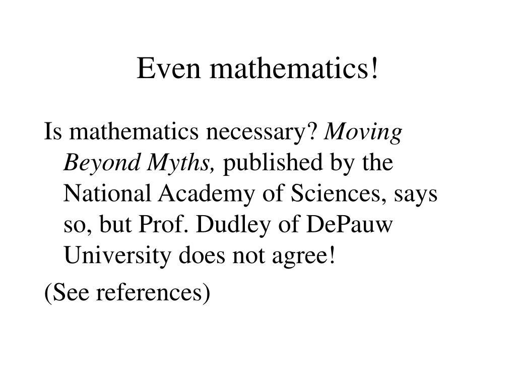 Even mathematics!