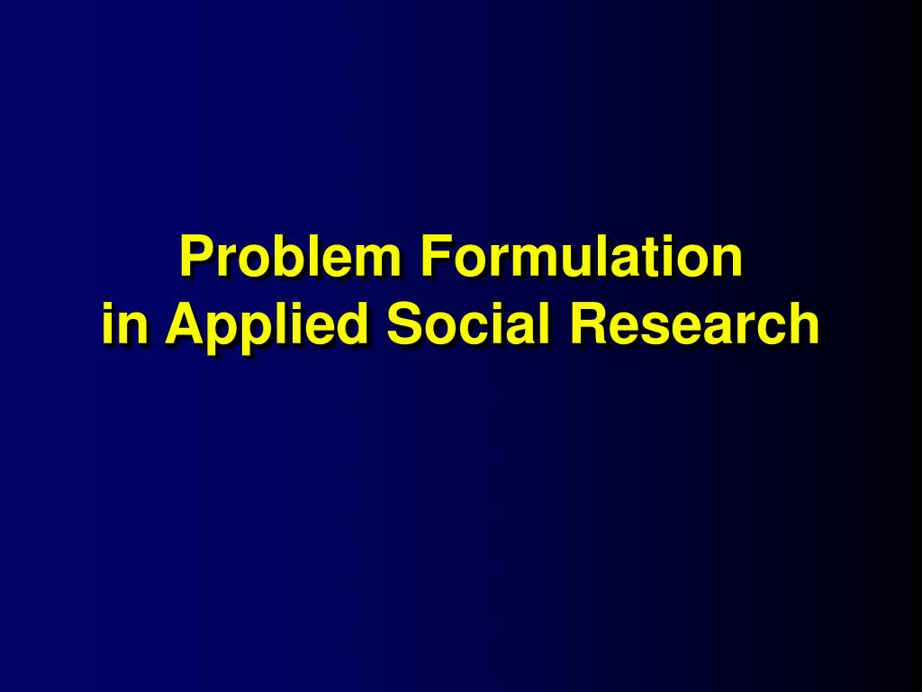 problem formulation in applied social research l.