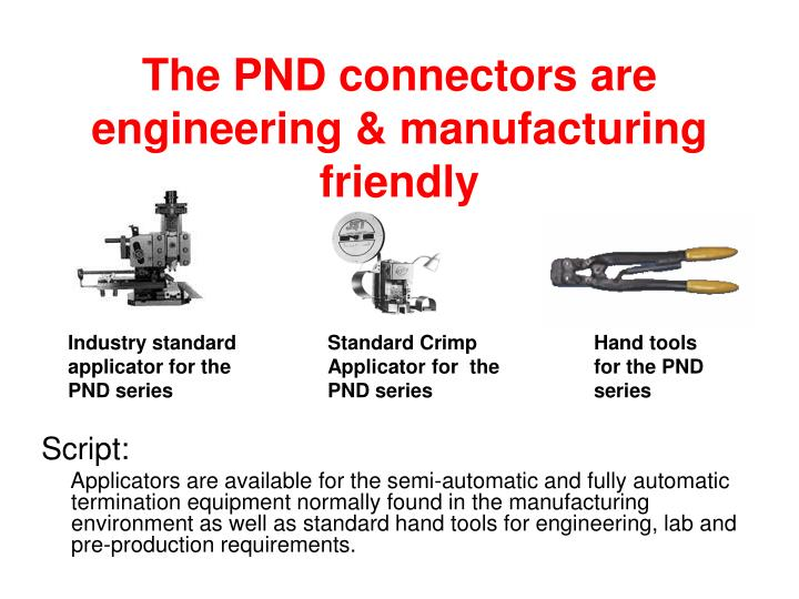 The PND connectors are engineering & manufacturing friendly