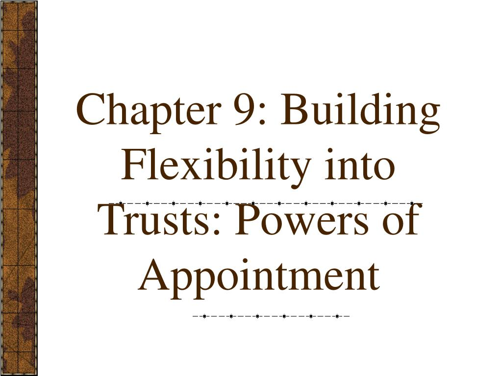 chapter 9 building flexibility into trusts powers of appointment l.