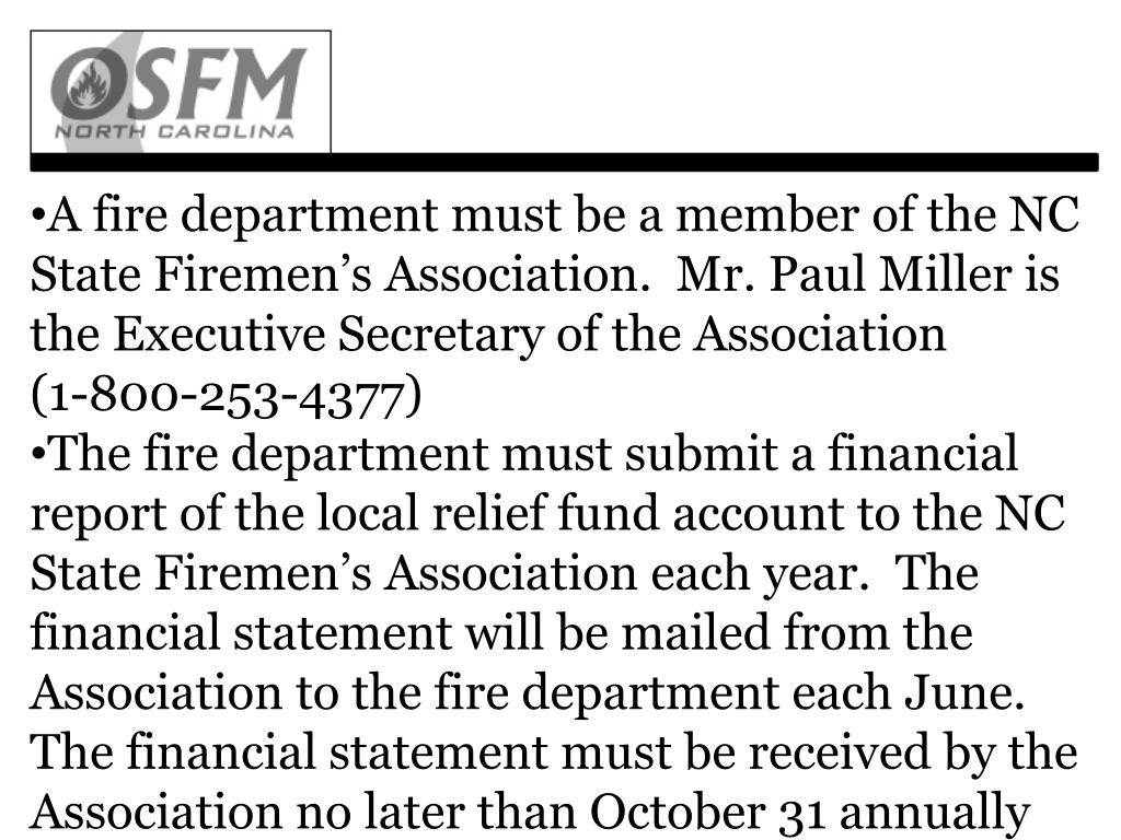A fire department must be a member of the NC State Firemen's Association.  Mr. Paul Miller is the Executive Secretary of the Association