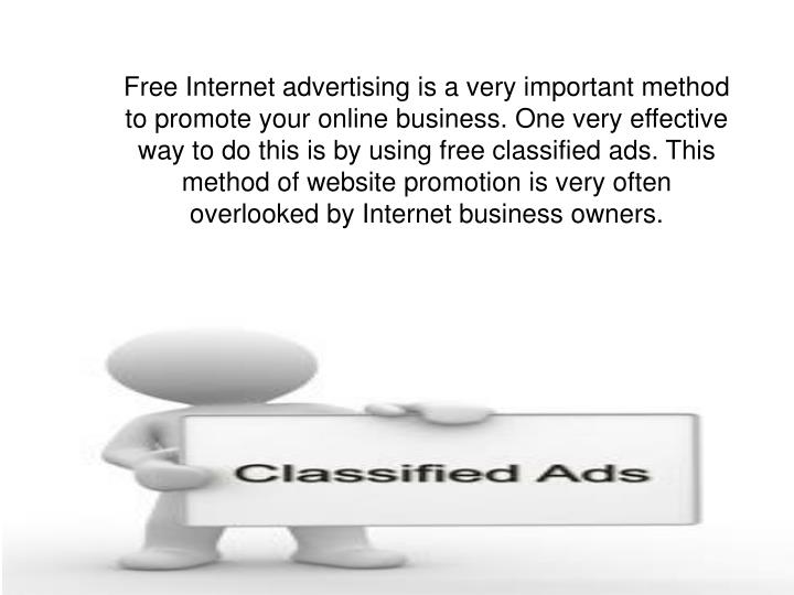 Free Internet advertising is a very important method to promote your online business. One very effec...