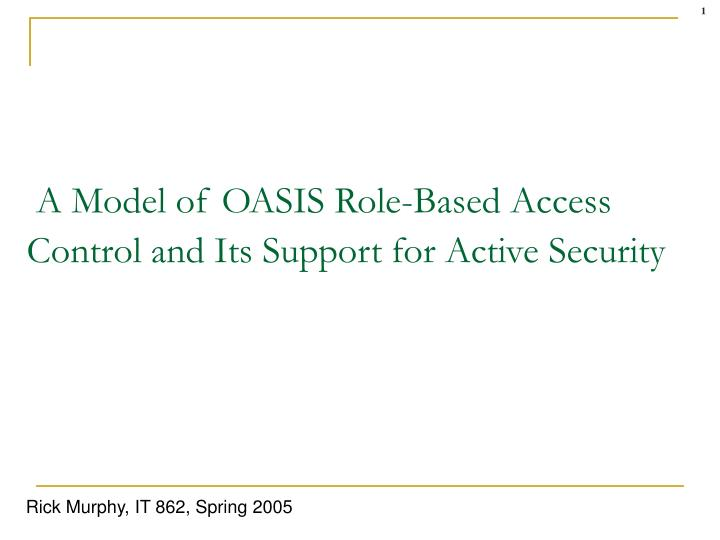 a model of oasis role based access control and its support for active security n.