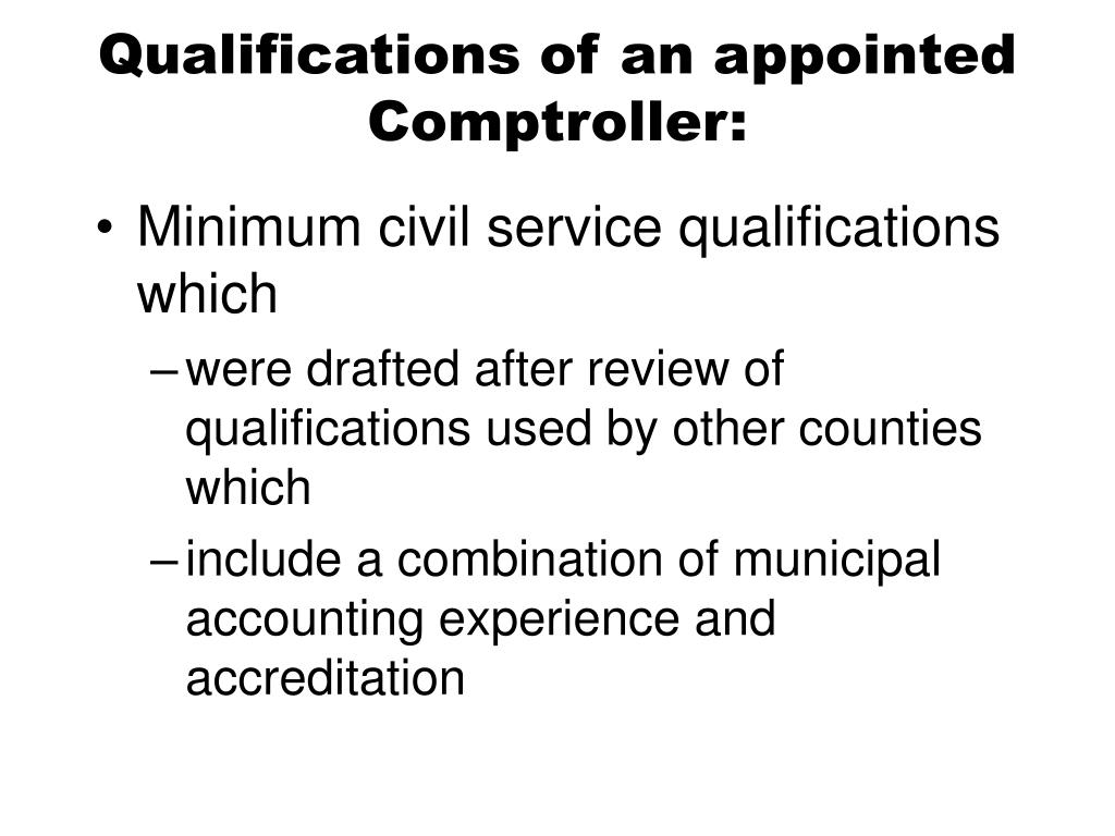 Qualifications of an appointed Comptroller: