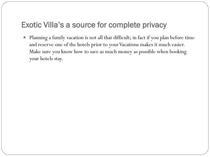 Exotic villa s a source for complete privacy