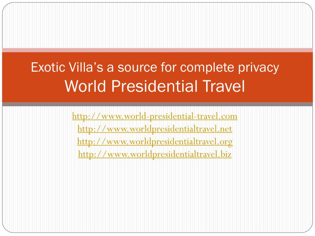exotic villa s a source for complete privacy world presidential travel l.