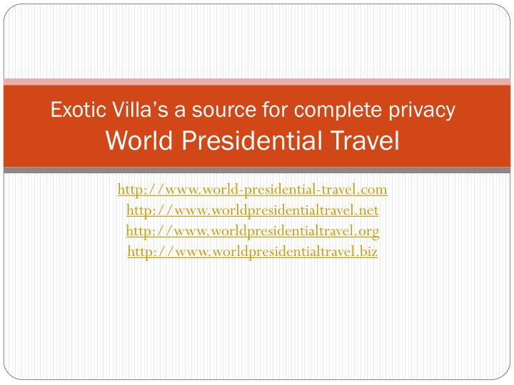 Exotic villa s a source for complete privacy world presidential travel