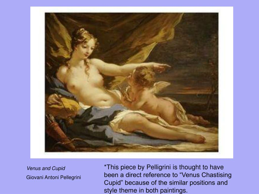 "*This piece by Pelligrini is thought to have been a direct reference to ""Venus Chastising Cupid"" because of the similar positions and style theme in both paintings."
