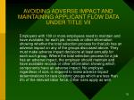 avoiding adverse impact and maintaining applicant flow data under title vii75