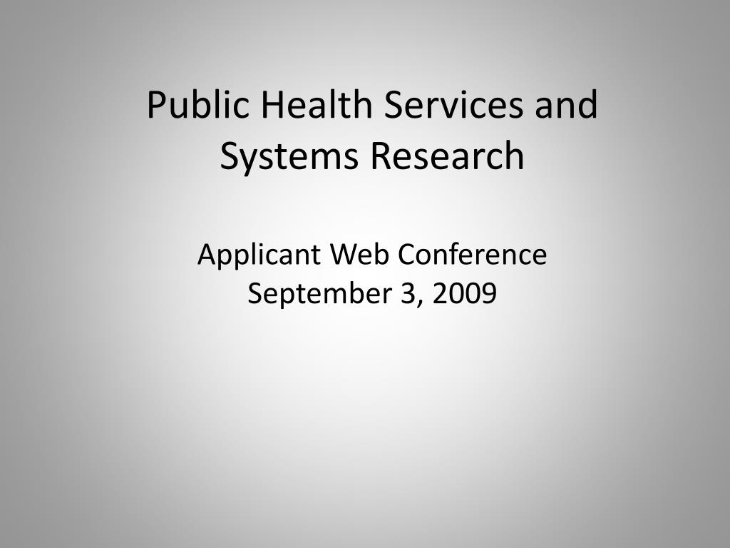 public health services and systems research applicant web conference september 3 2009 l.