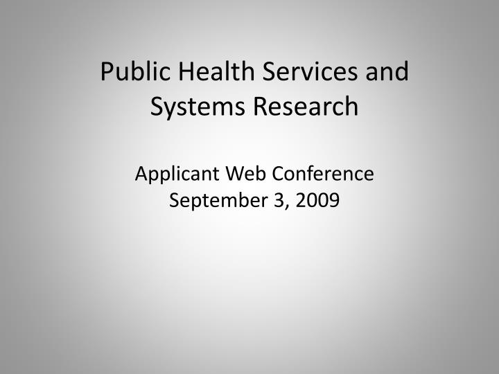 Public health services and systems research applicant web conference september 3 2009