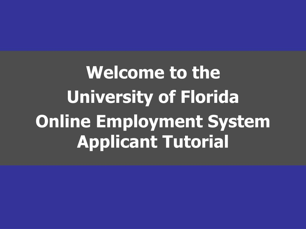 welcome to the university of florida online employment system applicant tutorial l.