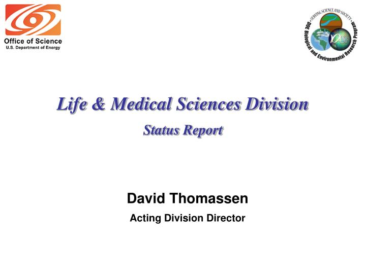 Life medical sciences division status report