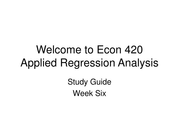 welcome to econ 420 applied regression analysis n.