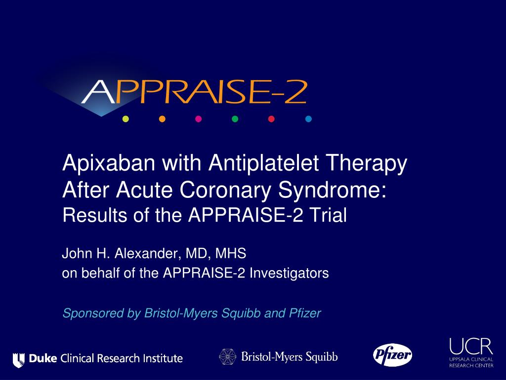 apixaban with antiplatelet therapy after acute coronary syndrome results of the appraise 2 trial l.