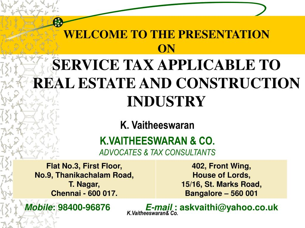 welcome to the presentation on service tax applicable to real estate and construction industry l.