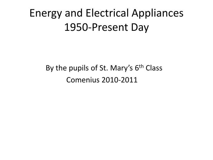 Energy and electrical appliances 1950 present day