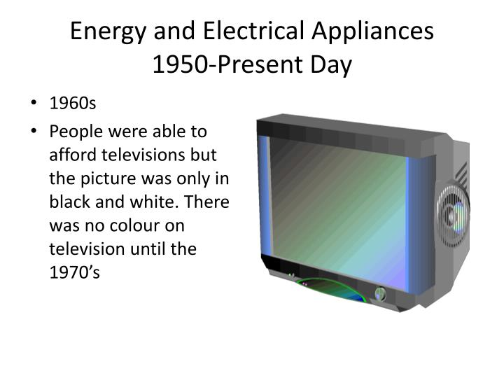 Energy and electrical appliances 1950 present day3