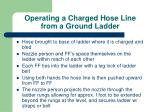 operating a charged hose line from a ground ladder
