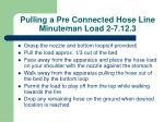 pulling a pre connected hose line minuteman load 2 7 12 3