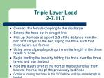 triple layer load 2 7 11 7