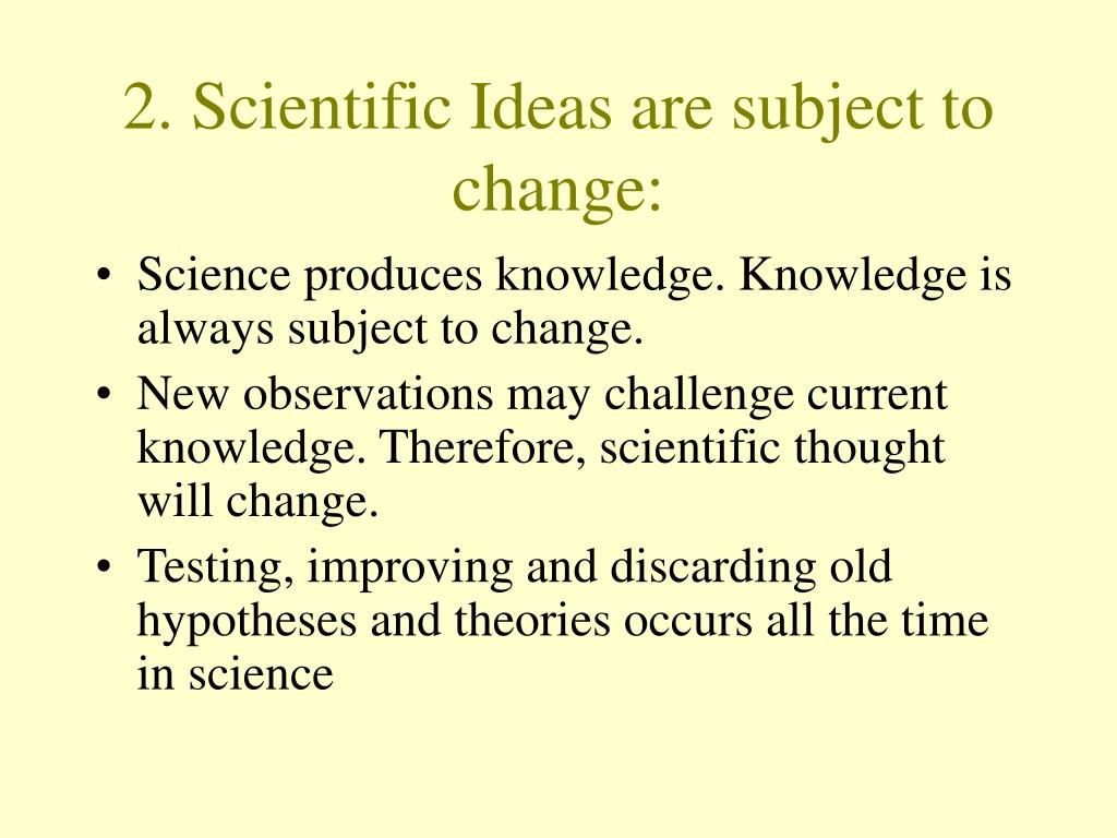 2. Scientific Ideas are subject to change: