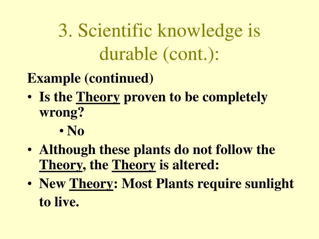3. Scientific knowledge is durable (cont.):