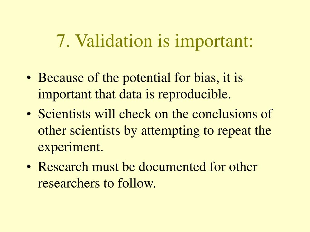 7. Validation is important: