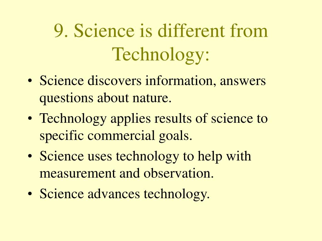 9. Science is different from Technology: