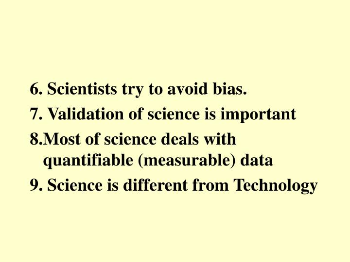 6. Scientists try to avoid bias.