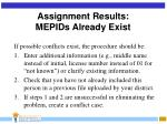 assignment results mepids already exist21