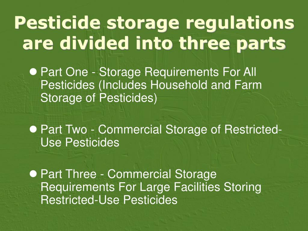 Pesticide storage regulations are divided into three parts