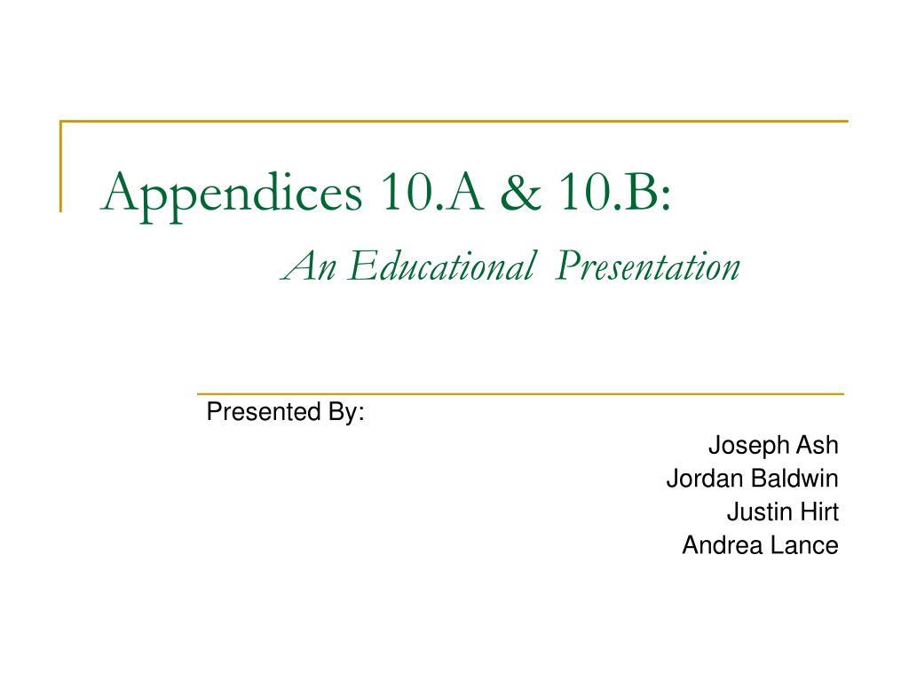 appendices 10 a 10 b an educational presentation l.