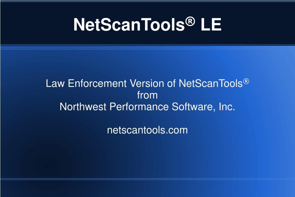 law enforcement version of netscantools from northwest performance software inc netscantools com l.