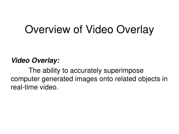 Overview of video overlay